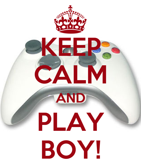 KEEP CALM AND PLAY BOY!