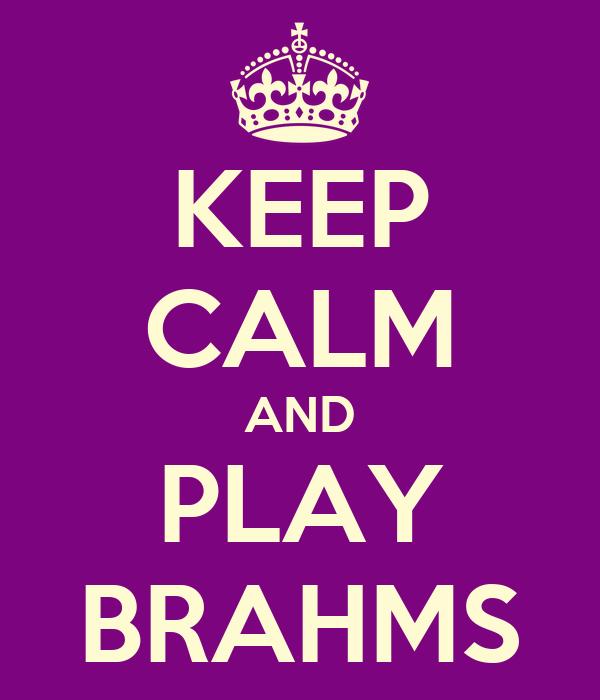 KEEP CALM AND PLAY BRAHMS