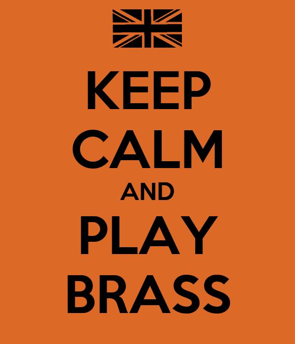 KEEP CALM AND PLAY BRASS