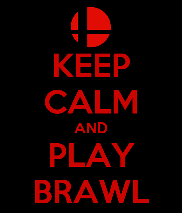 KEEP CALM AND PLAY BRAWL