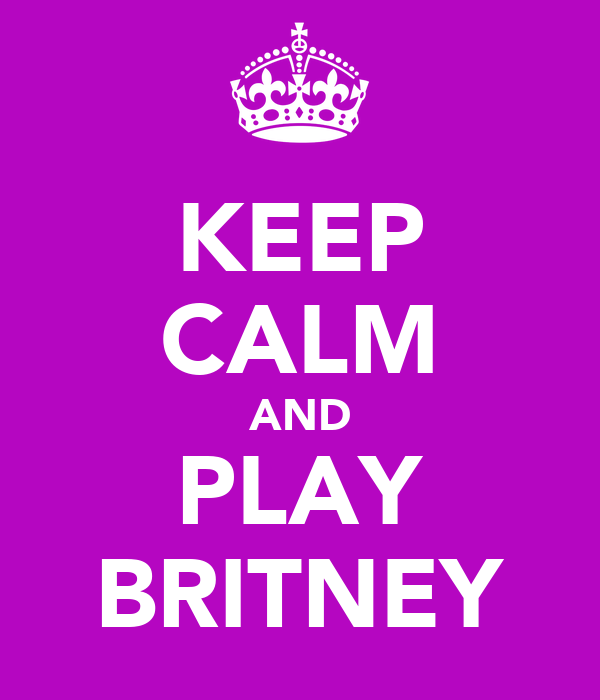 KEEP CALM AND PLAY BRITNEY
