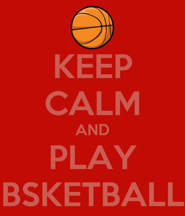 KEEP CALM AND PLAY BSKETBALL