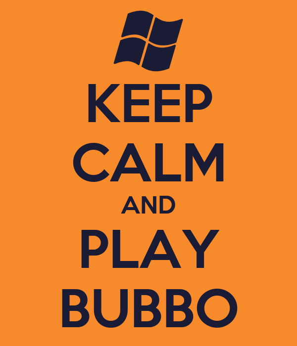 KEEP CALM AND PLAY BUBBO