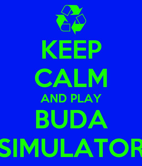 KEEP CALM AND PLAY BUDA SIMULATOR