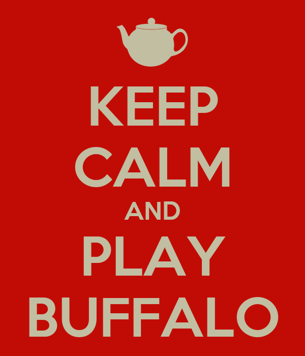 KEEP CALM AND PLAY BUFFALO