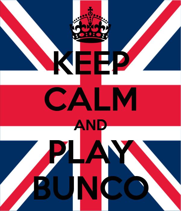 KEEP CALM AND PLAY BUNCO