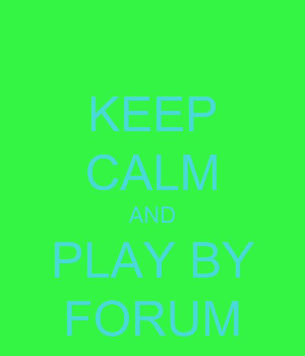 KEEP CALM AND PLAY BY FORUM