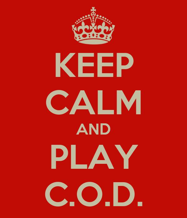 KEEP CALM AND PLAY C.O.D.