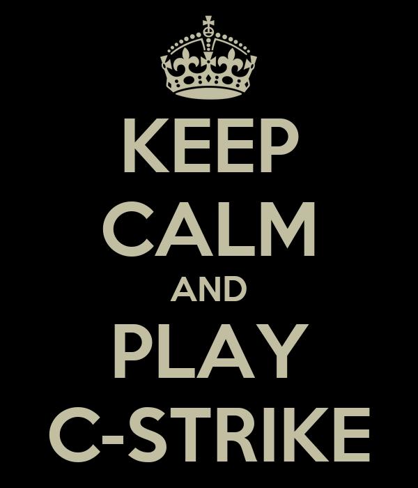KEEP CALM AND PLAY C-STRIKE