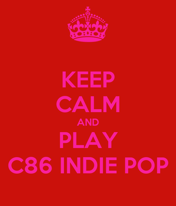 KEEP CALM AND PLAY C86 INDIE POP
