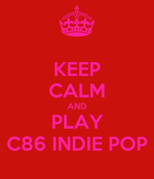 KEEP CALM AND PLAY C86 INDIE POP