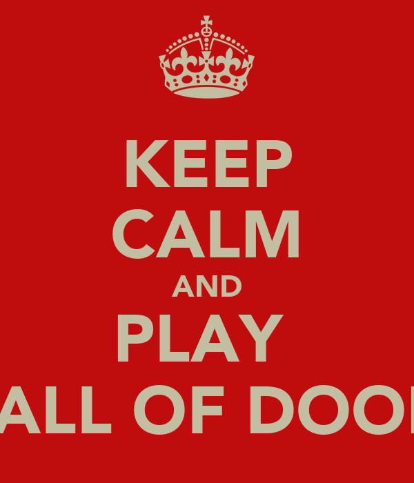 KEEP CALM AND PLAY  CAALL OF DOODIE