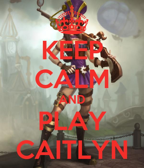 KEEP CALM AND PLAY CAITLYN