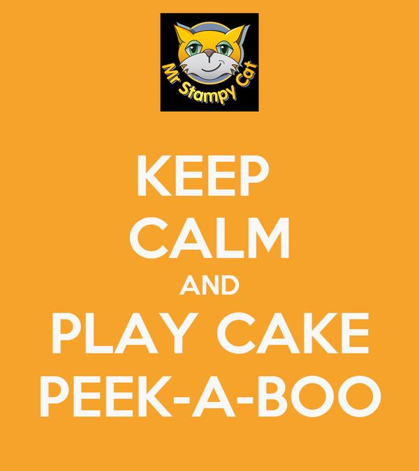 KEEP  CALM AND PLAY CAKE PEEK-A-BOO