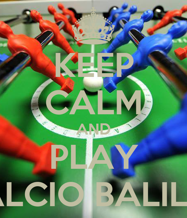 Keep calm and play calcio balilla poster roberto keep calm o matic - Calcio balilla design ...