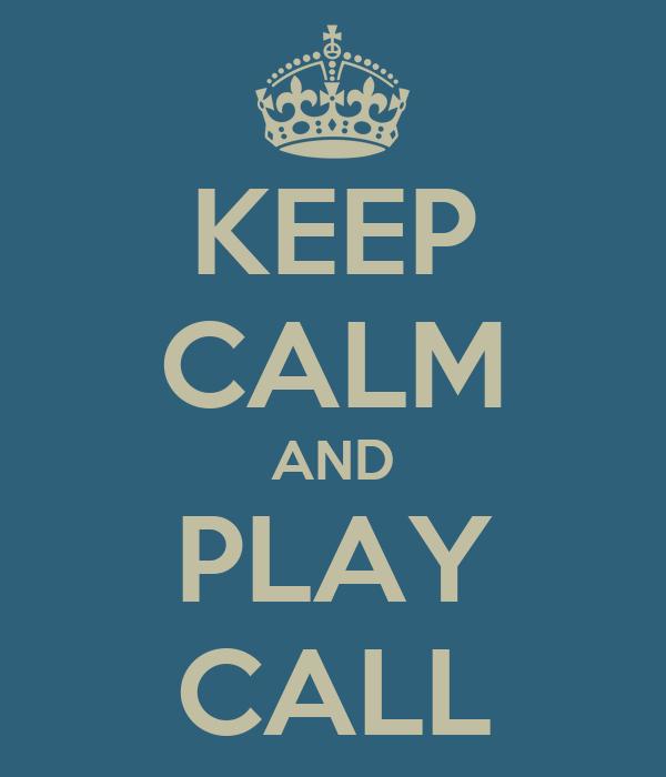 KEEP CALM AND PLAY CALL