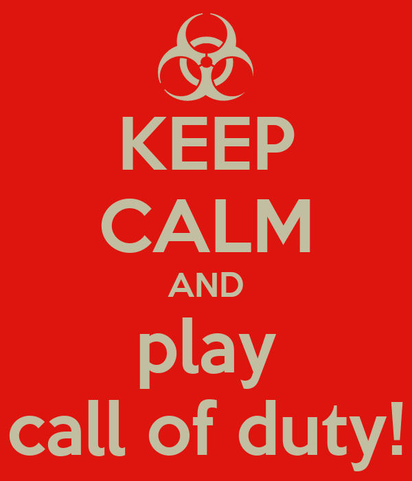 KEEP CALM AND play call of duty!