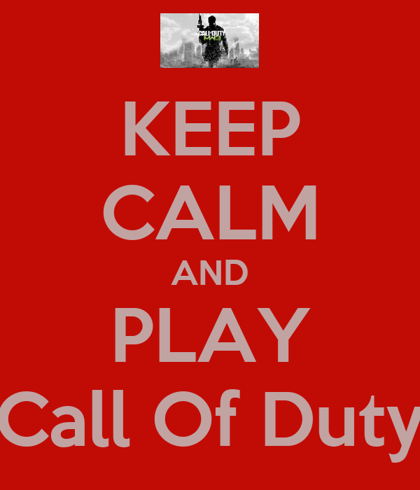KEEP CALM AND PLAY Call Of Duty