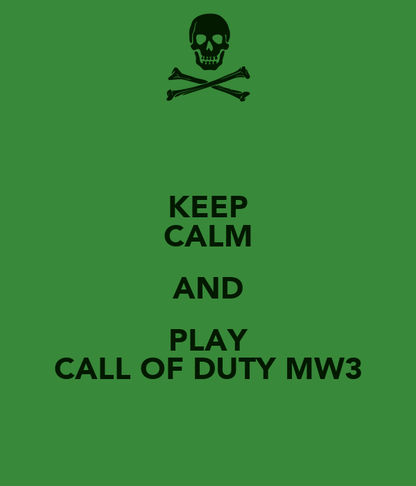 KEEP CALM AND PLAY CALL OF DUTY MW3