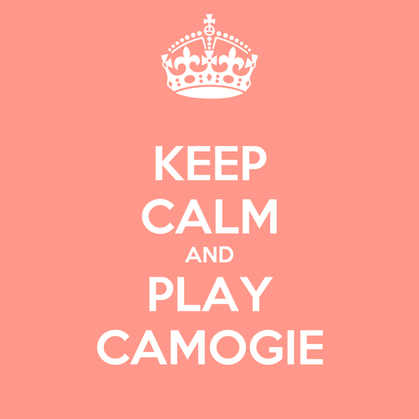 KEEP CALM AND PLAY CAMOGIE