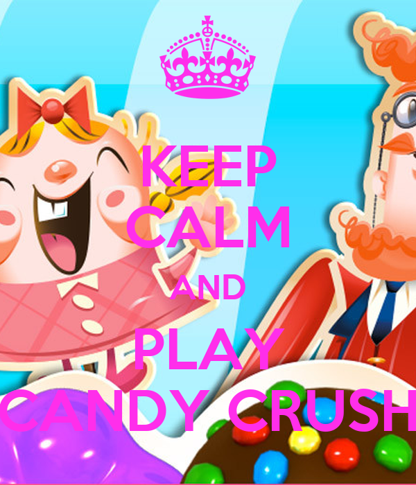 KEEP CALM AND PLAY CANDY CRUSH