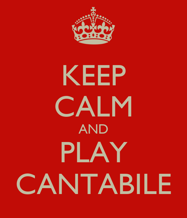 KEEP CALM AND PLAY CANTABILE