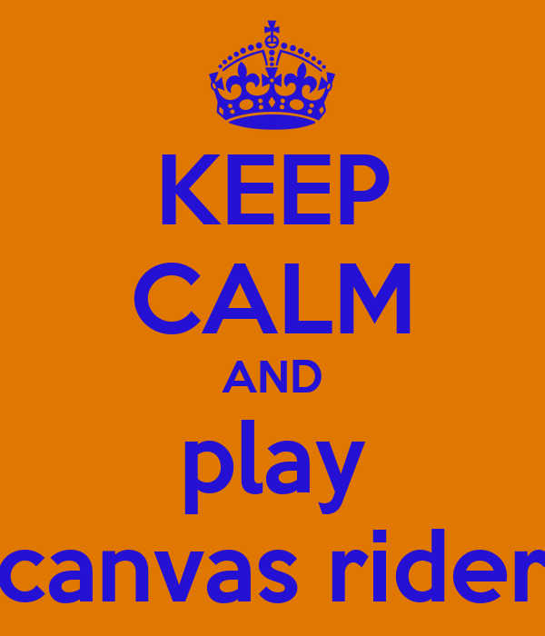 KEEP CALM AND play canvas rider