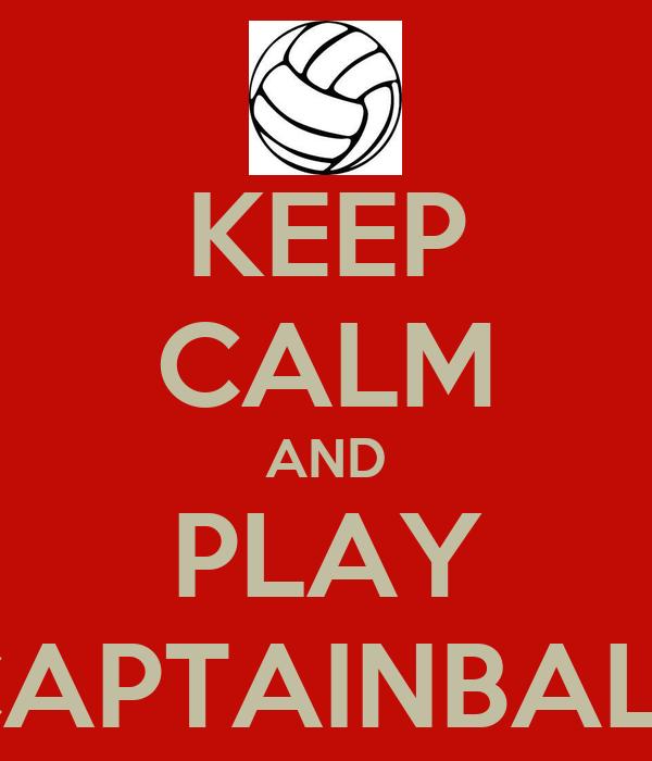 KEEP CALM AND PLAY CAPTAINBALL