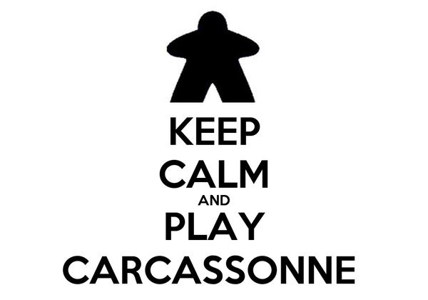 KEEP CALM AND PLAY CARCASSONNE
