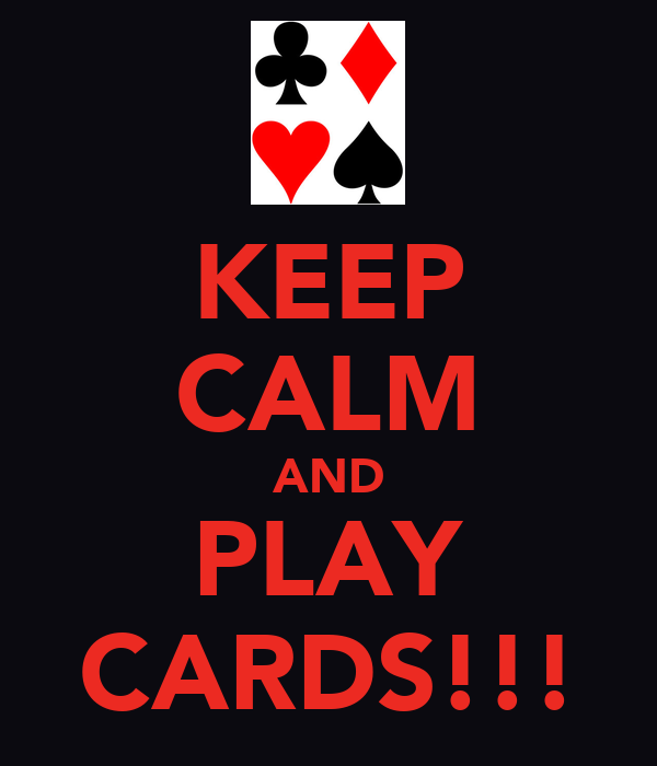 KEEP CALM AND PLAY CARDS!!!