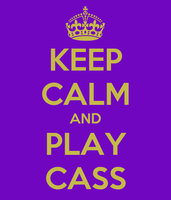 KEEP CALM AND PLAY CASS