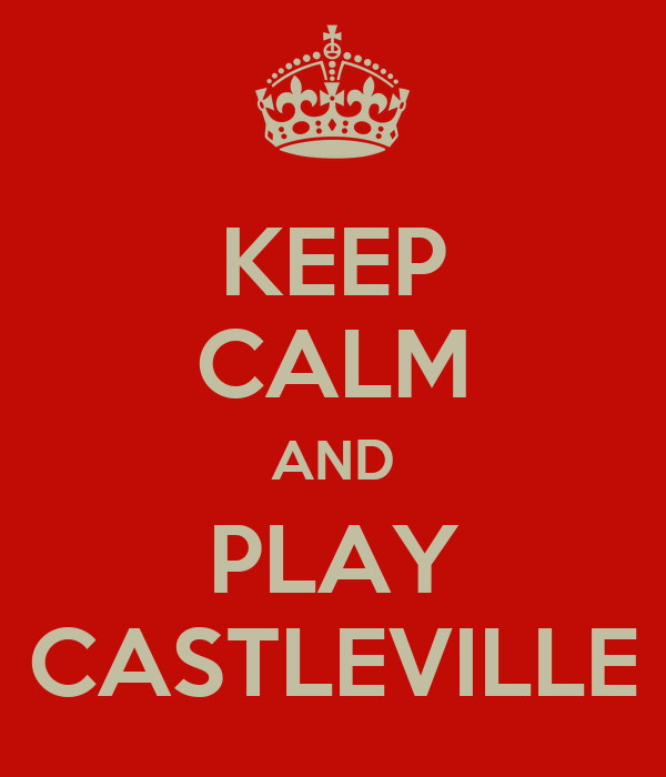 KEEP CALM AND PLAY CASTLEVILLE