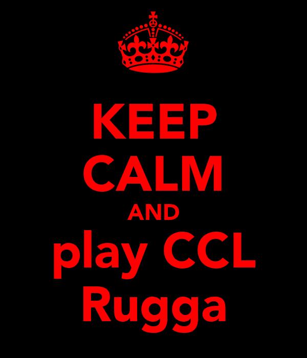 KEEP CALM AND play CCL Rugga