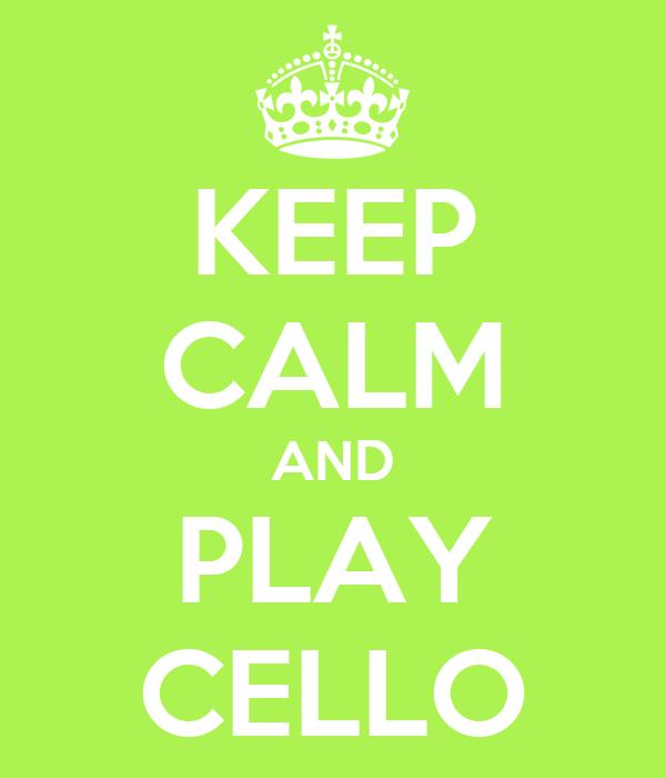 KEEP CALM AND PLAY CELLO
