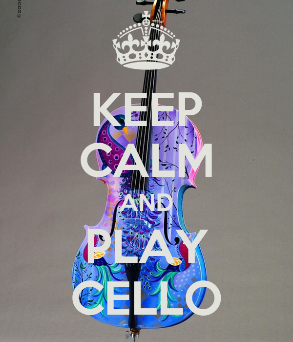 KEEP CALM AND PLAY CELLO