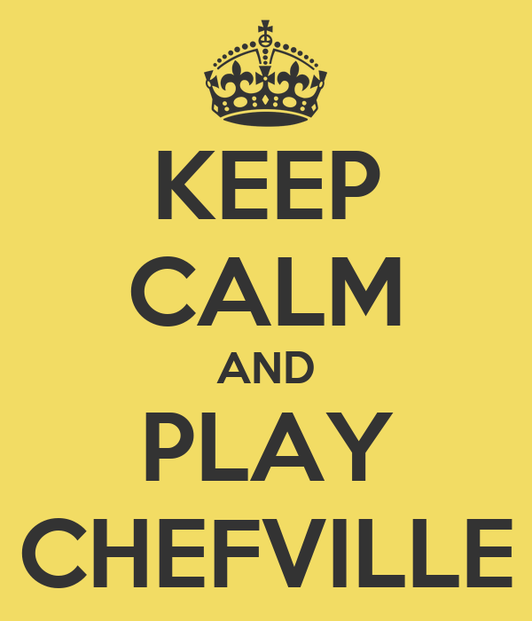 KEEP CALM AND PLAY CHEFVILLE