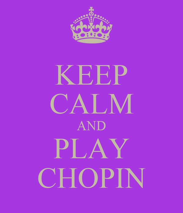 KEEP CALM AND PLAY CHOPIN