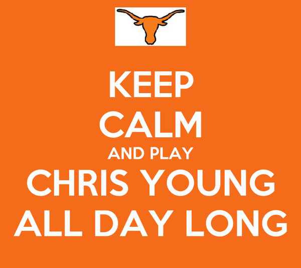 KEEP CALM AND PLAY CHRIS YOUNG ALL DAY LONG