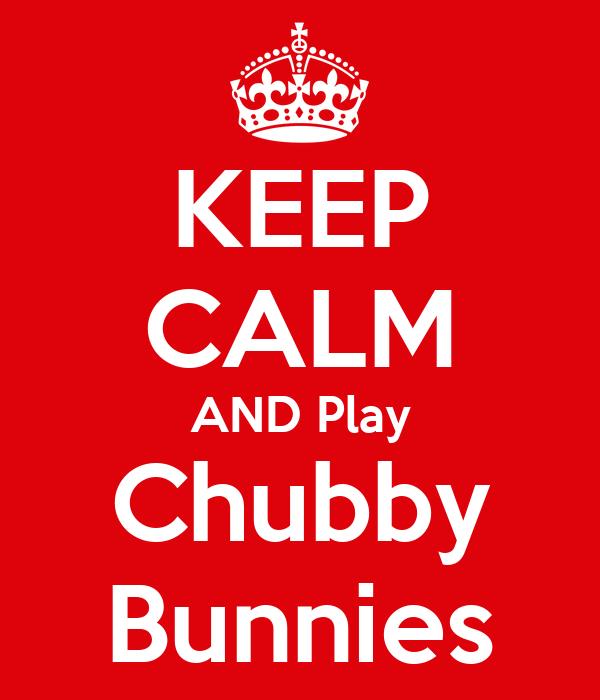 KEEP CALM AND Play Chubby Bunnies