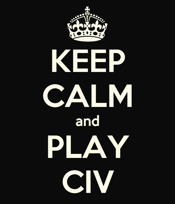 KEEP CALM and PLAY CIV