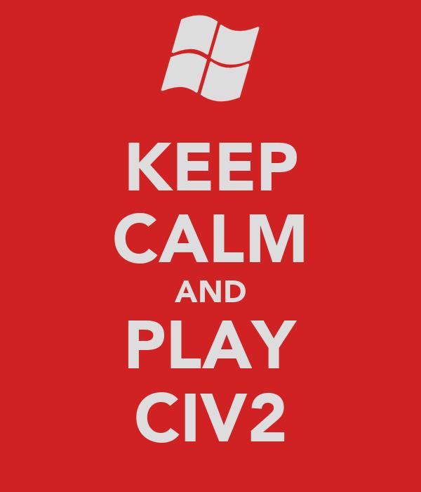 KEEP CALM AND PLAY CIV2