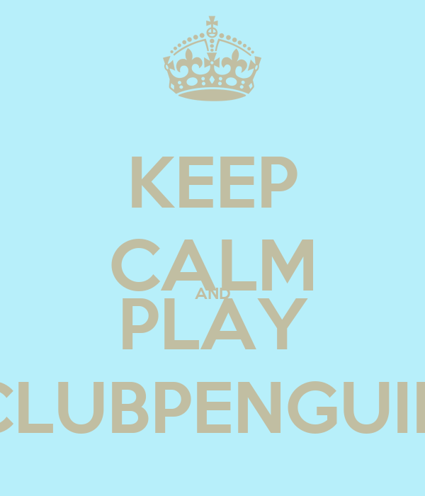 KEEP CALM AND PLAY CLUBPENGUIN