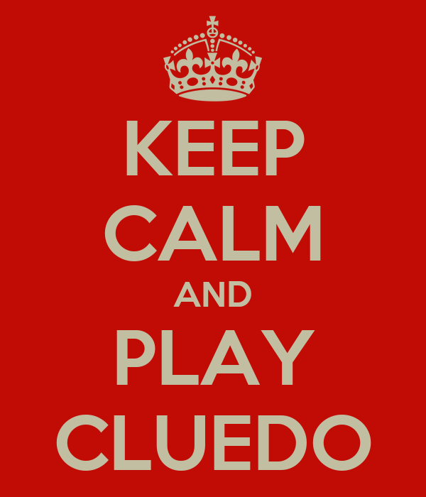 KEEP CALM AND PLAY CLUEDO