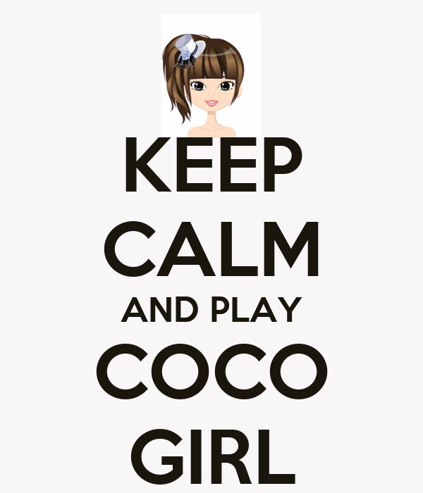 KEEP CALM AND PLAY COCO GIRL