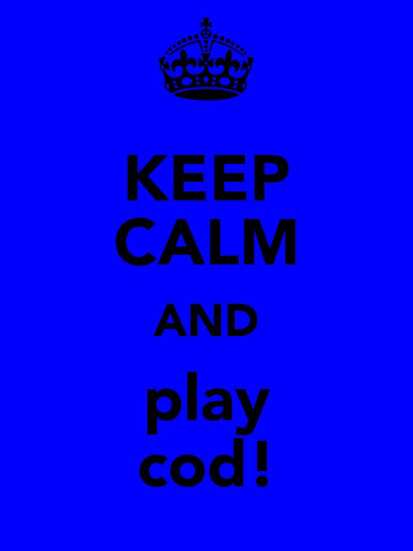 KEEP CALM AND play cod!