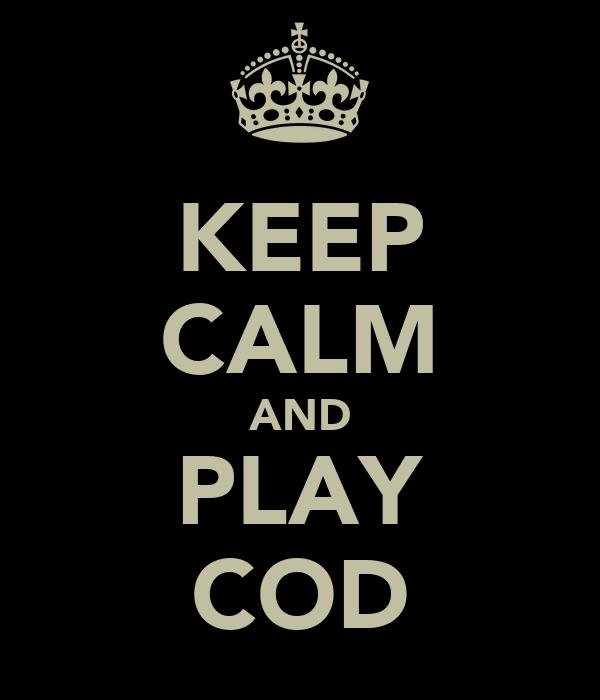 KEEP CALM AND PLAY COD