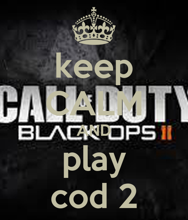 keep CALM AND play cod 2