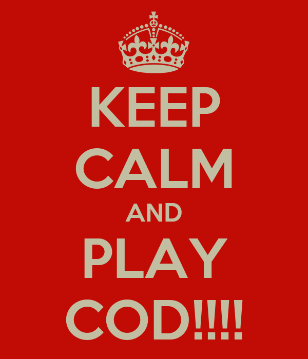 KEEP CALM AND PLAY COD!!!!