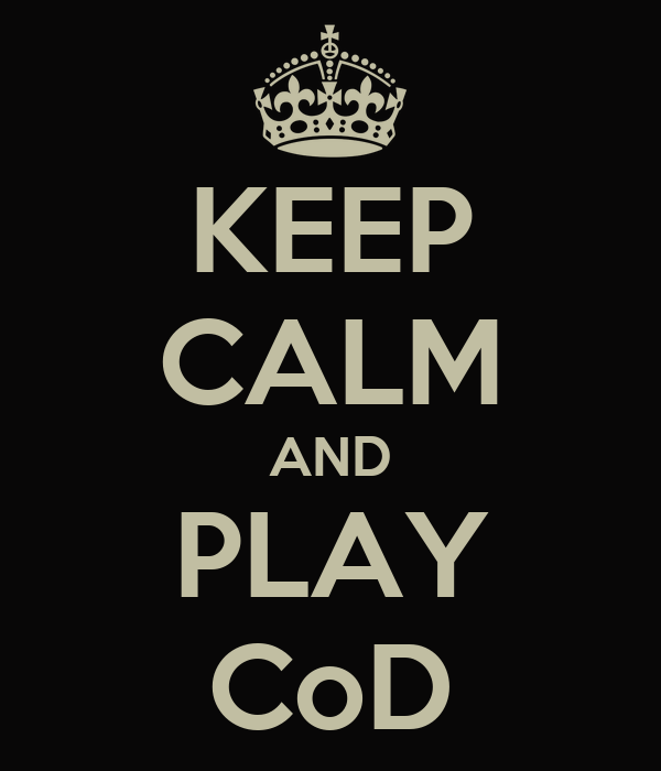 KEEP CALM AND PLAY CoD