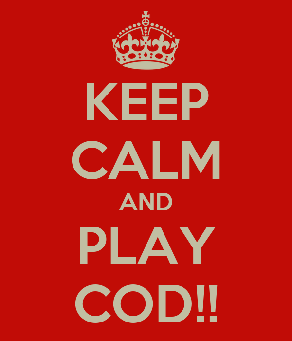 KEEP CALM AND PLAY COD!!